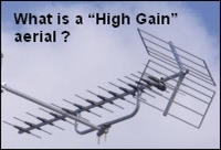 What is a High Gain aerial ?